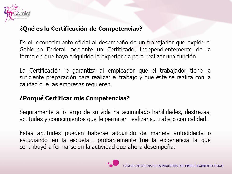 ¿Qué es la Certificación de Competencias? Es el reconocimiento oficial al desempeño de un trabajador que expide el Gobierno Federal mediante un Certif