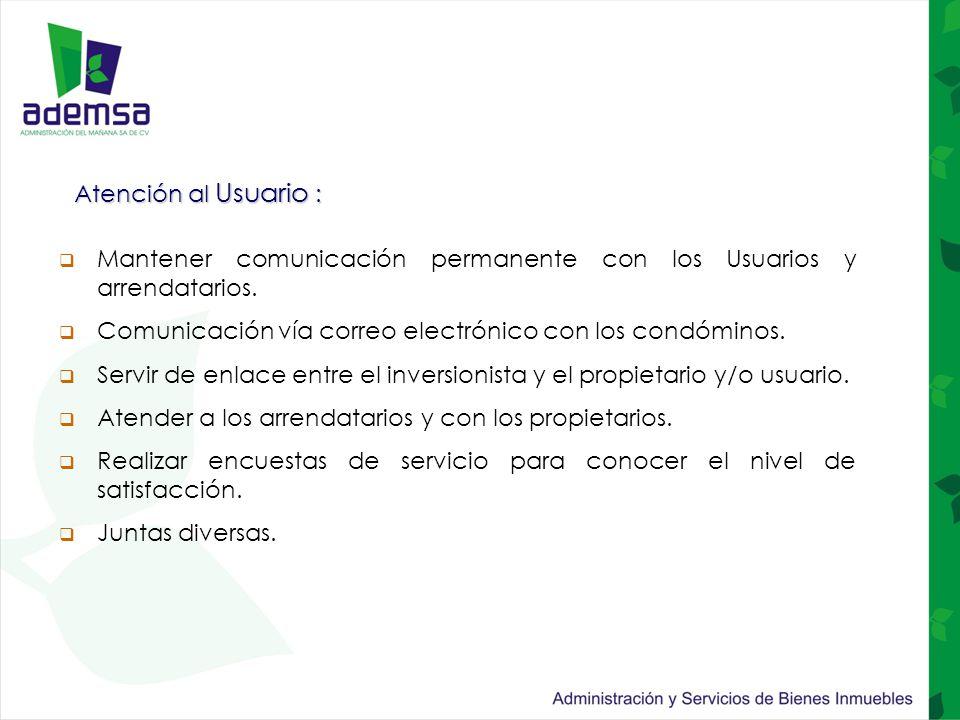 Atención al Usuario :  Mantener comunicación permanente con los Usuarios y arrendatarios.