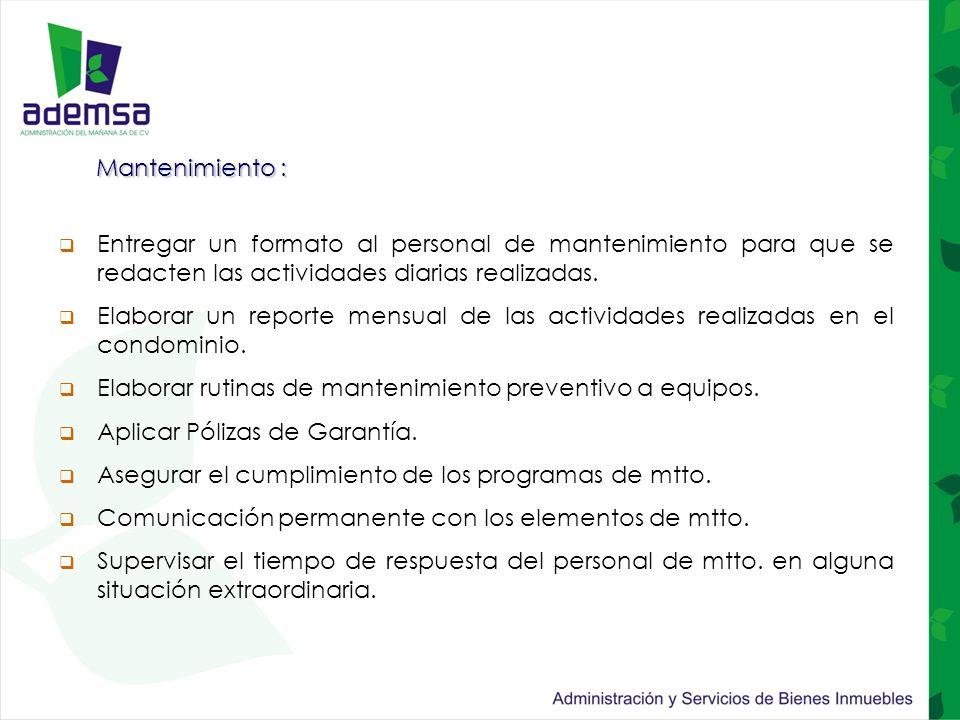 Mantenimiento :  Entregar un formato al personal de mantenimiento para que se redacten las actividades diarias realizadas.