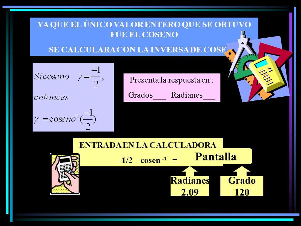 YA QUE EL ÚNICO VALOR ENTERO QUE SE OBTUVO FUE EL COSENO SE CALCULARA CON LA INVERSA DE COSENO ENTRADA EN LA CALCULADORA -1/2 cosen -1 = Presenta la r