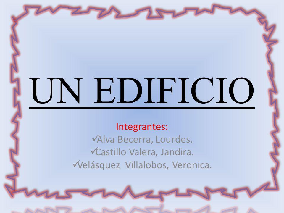 UN EDIFICIO Integrantes: Alva Becerra, Lourdes.Castillo Valera, Jandira.