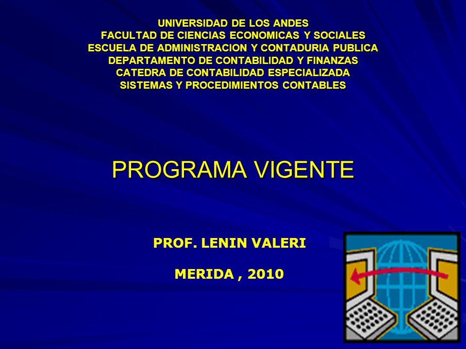 UNIVERSIDAD DE LOS ANDES FACULTAD DE CIENCIAS ECONOMICAS Y SOCIALES ESCUELA DE ADMINISTRACION Y CONTADURIA PUBLICA DEPARTAMENTO DE CONTABILIDAD Y FINANZAS CATEDRA DE CONTABILIDAD ESPECIALIZADA SISTEMAS Y PROCEDIMIENTOS CONTABLES PROGRAMA VIGENTE PROF.