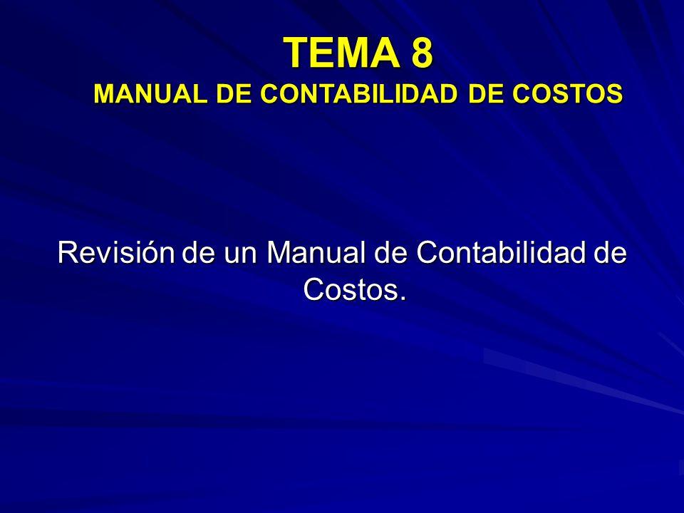 Revisión de un Manual de Contabilidad de Costos. TEMA 8 MANUAL DE CONTABILIDAD DE COSTOS