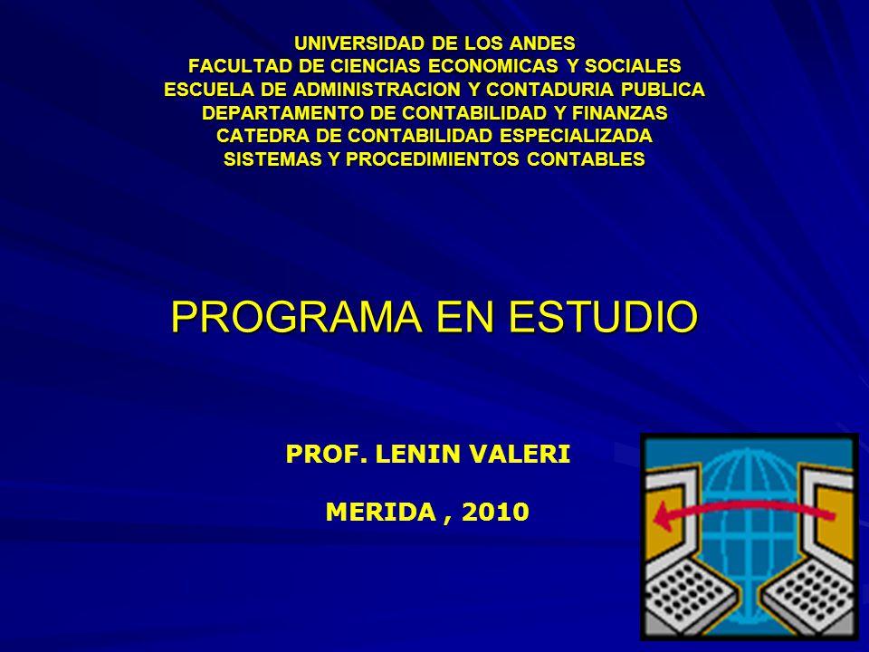 UNIVERSIDAD DE LOS ANDES FACULTAD DE CIENCIAS ECONOMICAS Y SOCIALES ESCUELA DE ADMINISTRACION Y CONTADURIA PUBLICA DEPARTAMENTO DE CONTABILIDAD Y FINANZAS CATEDRA DE CONTABILIDAD ESPECIALIZADA SISTEMAS Y PROCEDIMIENTOS CONTABLES PROGRAMA EN ESTUDIO PROF.