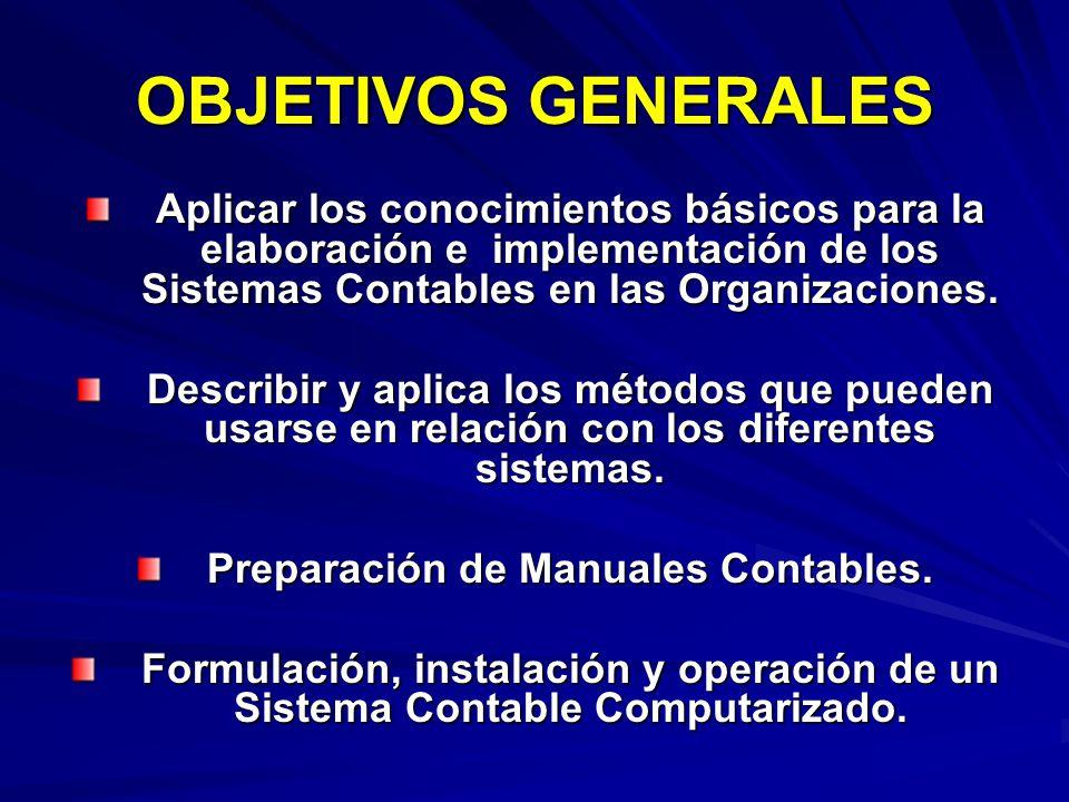 OBJETIVOS GENERALES Aplicar los conocimientos básicos para la elaboración e implementación de los Sistemas Contables en las Organizaciones.