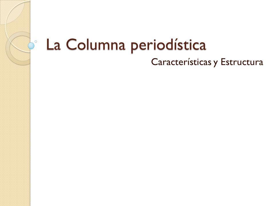 Estructura Se puede utilizar como modelo, la convencional en un artículo de opinión: -Presentación del tema.