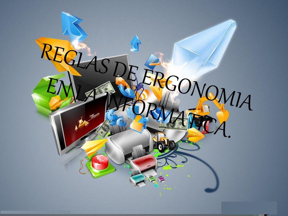 REGLAS DE ERGONOMIA EN LA INFORMATICA.