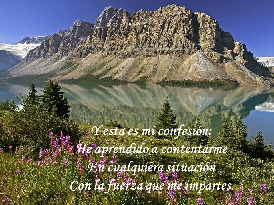 Contigo soy muy feliz Tengo gran contentamiento Pues me enseñas a vivir En buenos y malos momentos
