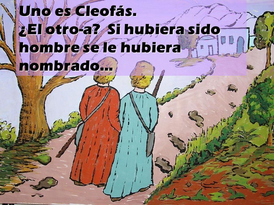 Uno es Cleofás. ¿El otro-a? Si hubiera sido hombre se le hubiera nombrado…