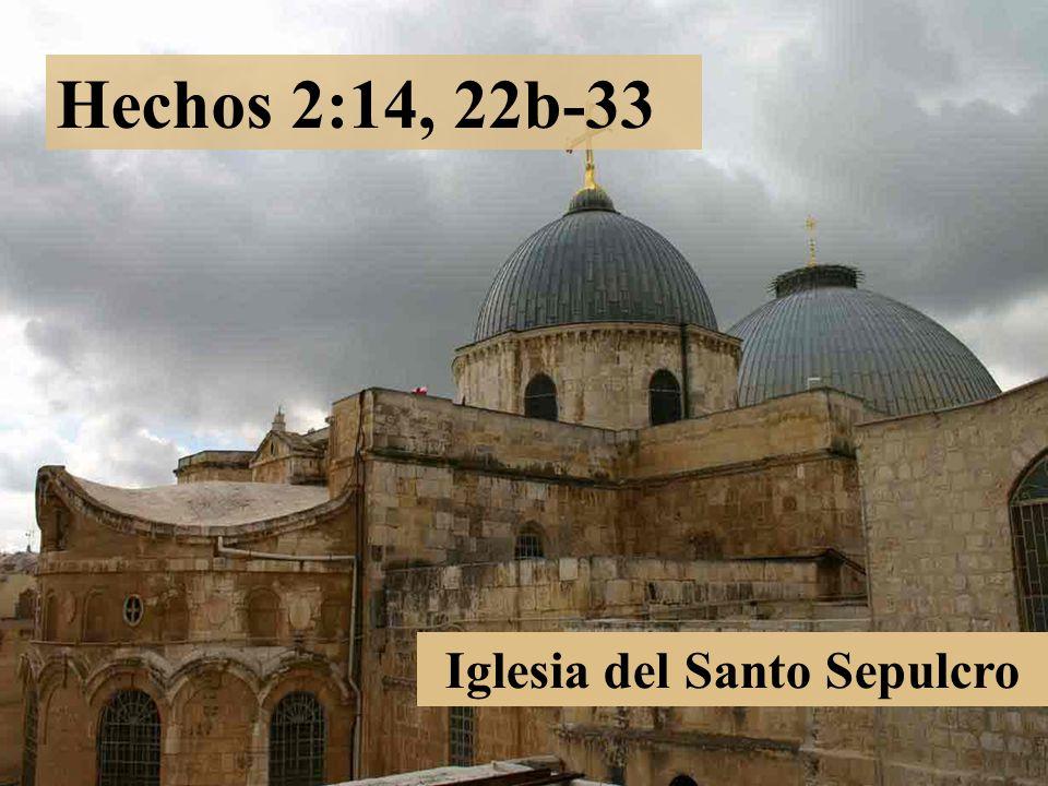 Iglesia del Santo Sepulcro Hechos 2:14, 22b-33