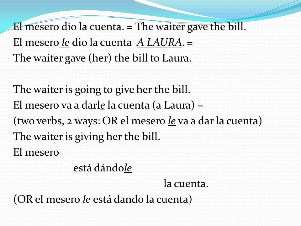 El mesero dio la cuenta. = The waiter gave the bill.