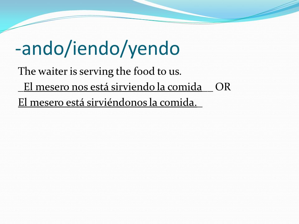 -ando/iendo/yendo The waiter is serving the food to us.