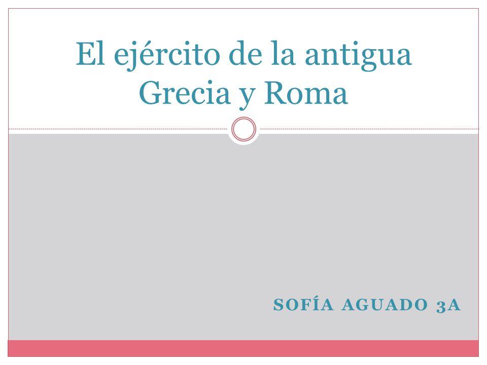 SOFÍA AGUADO 3A El ejército de la antigua Grecia y Roma
