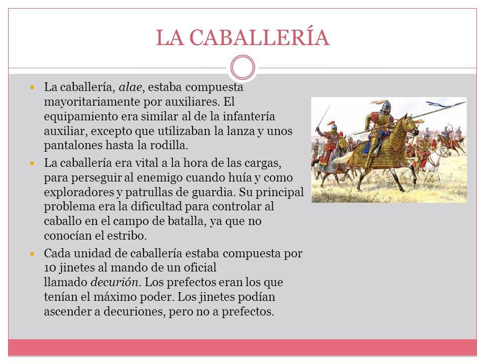 LA CABALLERÍA La caballería, alae, estaba compuesta mayoritariamente por auxiliares.