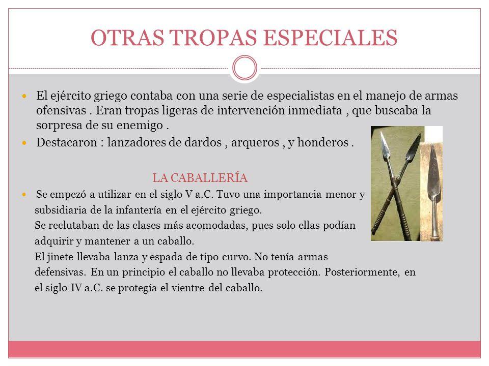 OTRAS TROPAS ESPECIALES El ejército griego contaba con una serie de especialistas en el manejo de armas ofensivas.