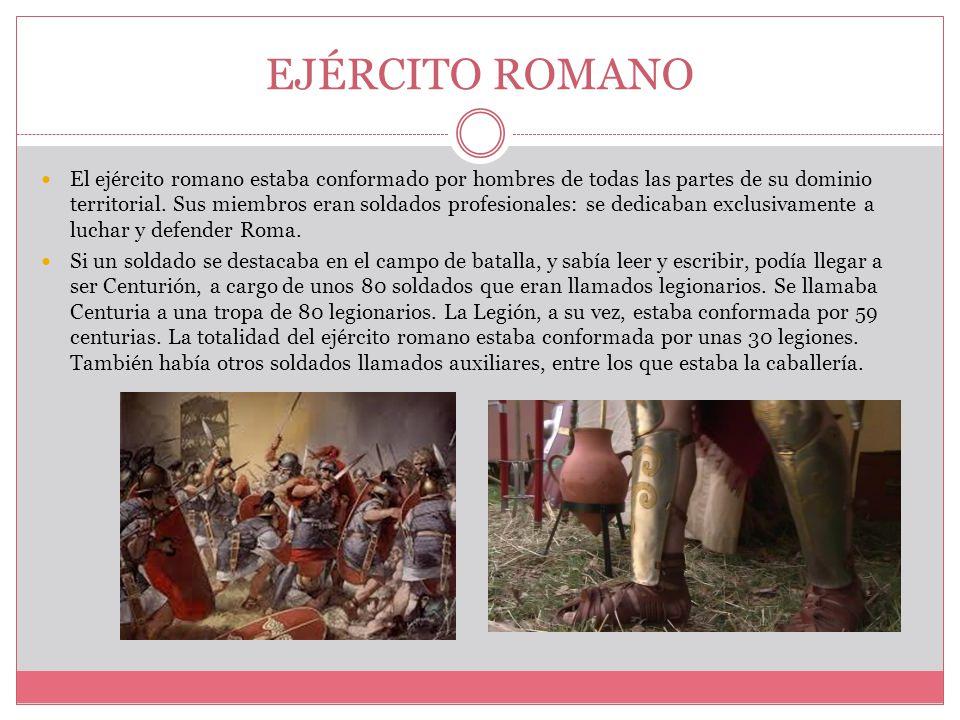 EJÉRCITO ROMANO El ejército romano estaba conformado por hombres de todas las partes de su dominio territorial.