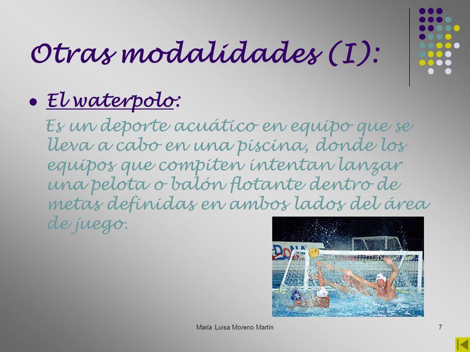 María Luisa Moreno Martín8 Otras modalidades (II): La natación sincronizada: Es una disciplina que combina natación, gimnasia y danza.