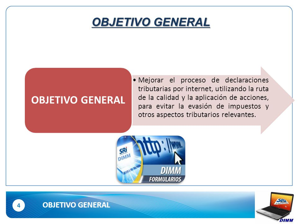 4 OBJETIVO GENERAL Mejorar el proceso de declaraciones tributarias por internet, utilizando la ruta de la calidad y la aplicación de acciones, para evitar la evasión de impuestos y otros aspectos tributarios relevantes.