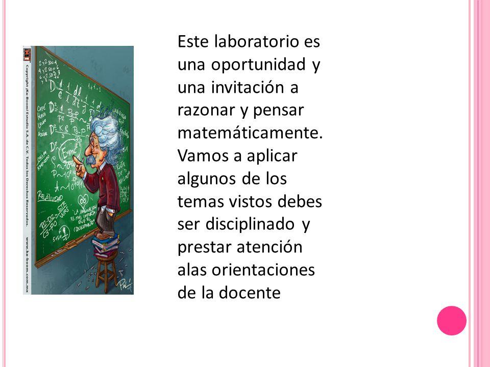 Este laboratorio es una oportunidad y una invitación a razonar y pensar matemáticamente. Vamos a aplicar algunos de los temas vistos debes ser discipl