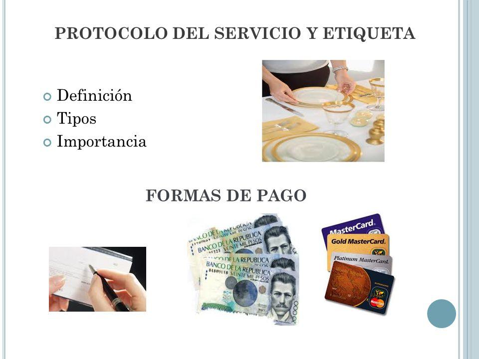 PROTOCOLO DEL SERVICIO Y ETIQUETA Definición Tipos Importancia FORMAS DE PAGO