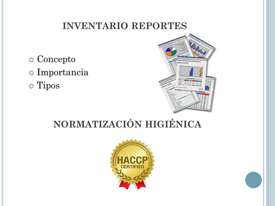 INVENTARIO REPORTES Concepto Importancia Tipos NORMATIZACIÓN HIGIÉNICA