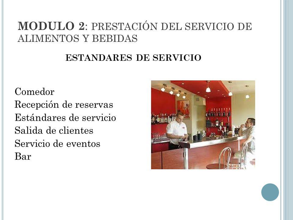 MODULO 2 : PRESTACIÓN DEL SERVICIO DE ALIMENTOS Y BEBIDAS ESTANDARES DE SERVICIO Comedor Recepción de reservas Estándares de servicio Salida de clientes Servicio de eventos Bar