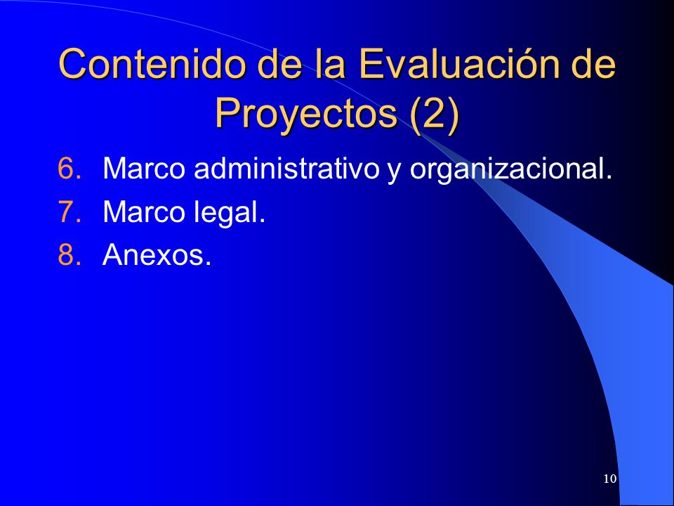 10 Contenido de la Evaluación de Proyectos (2) 6.Marco administrativo y organizacional.