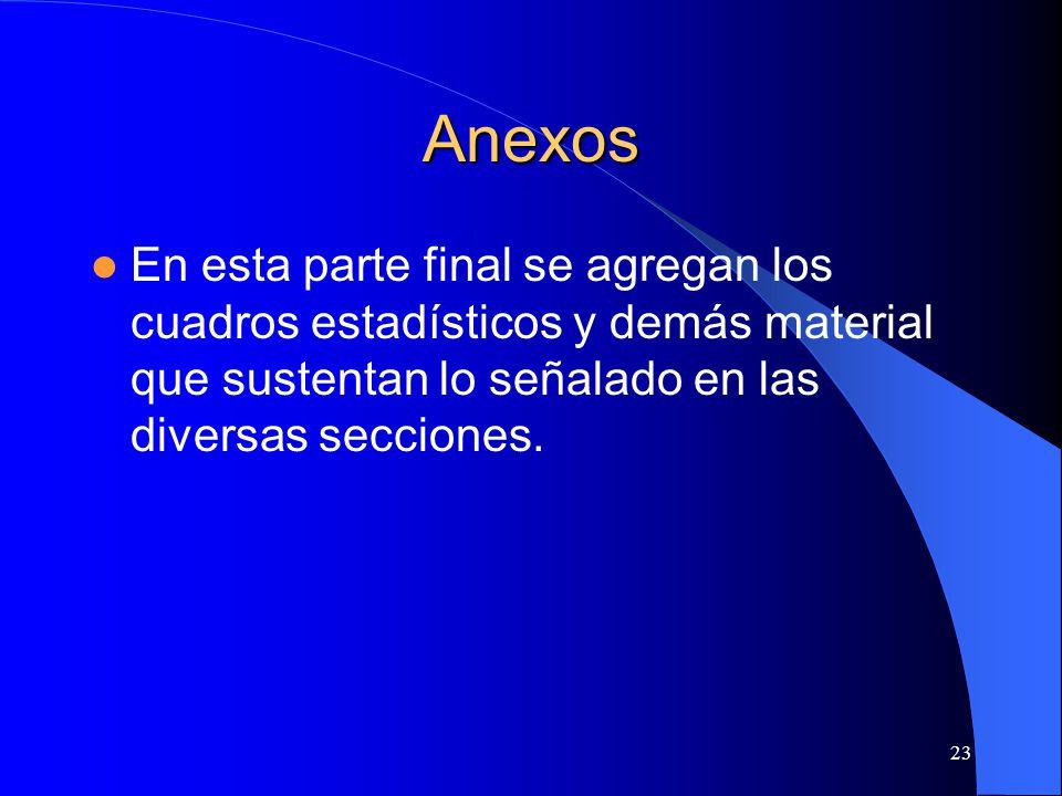 23 Anexos En esta parte final se agregan los cuadros estadísticos y demás material que sustentan lo señalado en las diversas secciones.