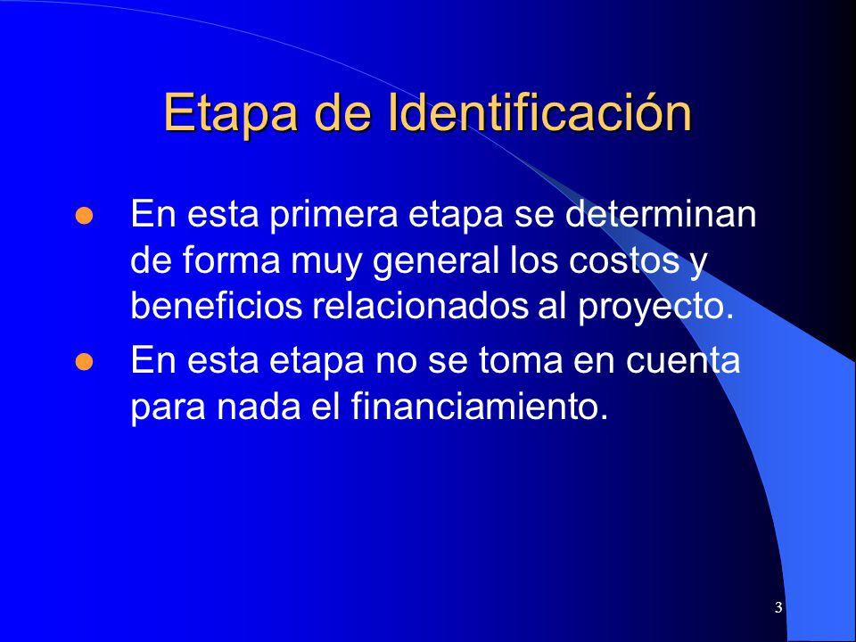 3 Etapa de Identificación En esta primera etapa se determinan de forma muy general los costos y beneficios relacionados al proyecto.