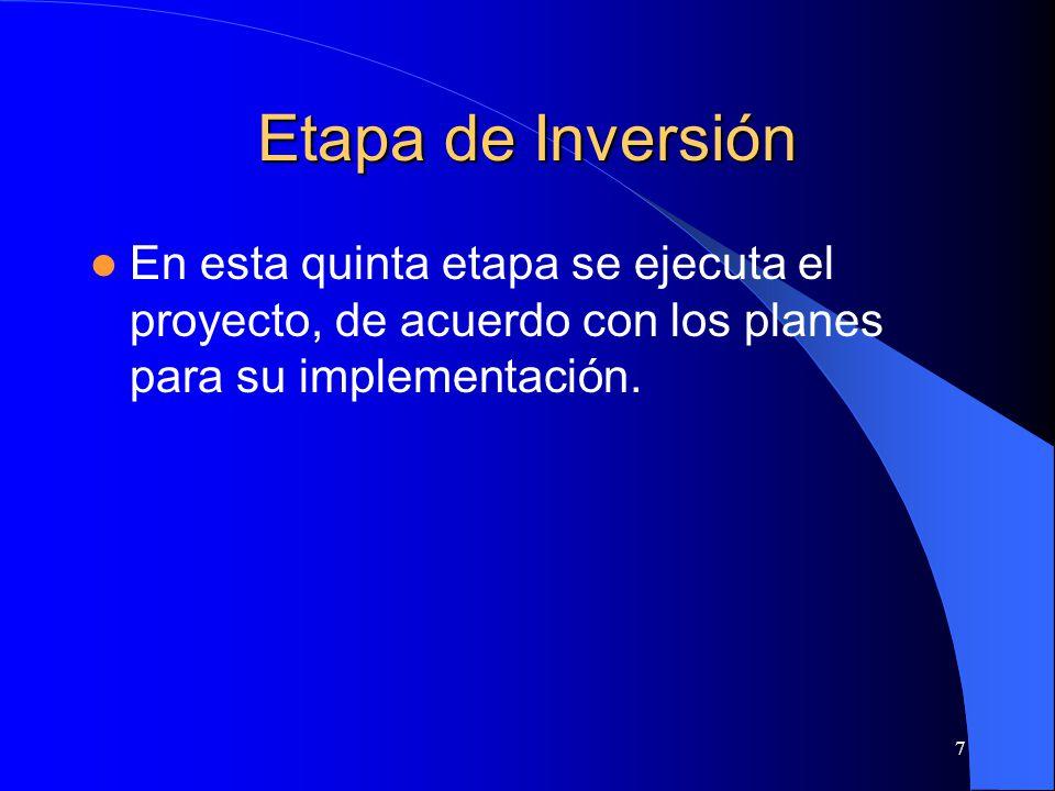 7 Etapa de Inversión En esta quinta etapa se ejecuta el proyecto, de acuerdo con los planes para su implementación.