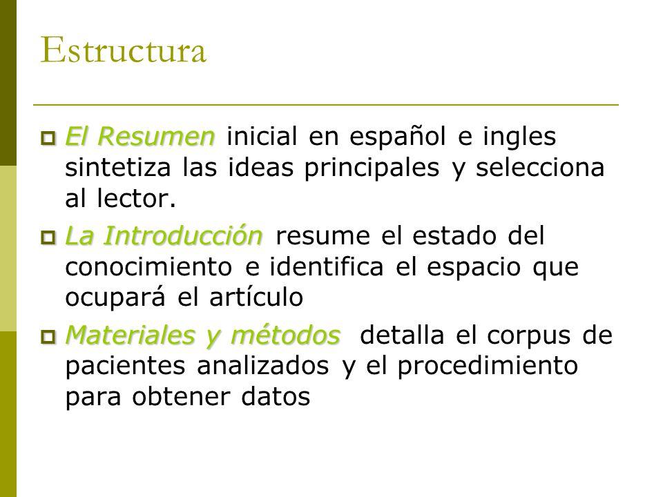 Estructura  El Resumen  El Resumen inicial en español e ingles sintetiza las ideas principales y selecciona al lector.