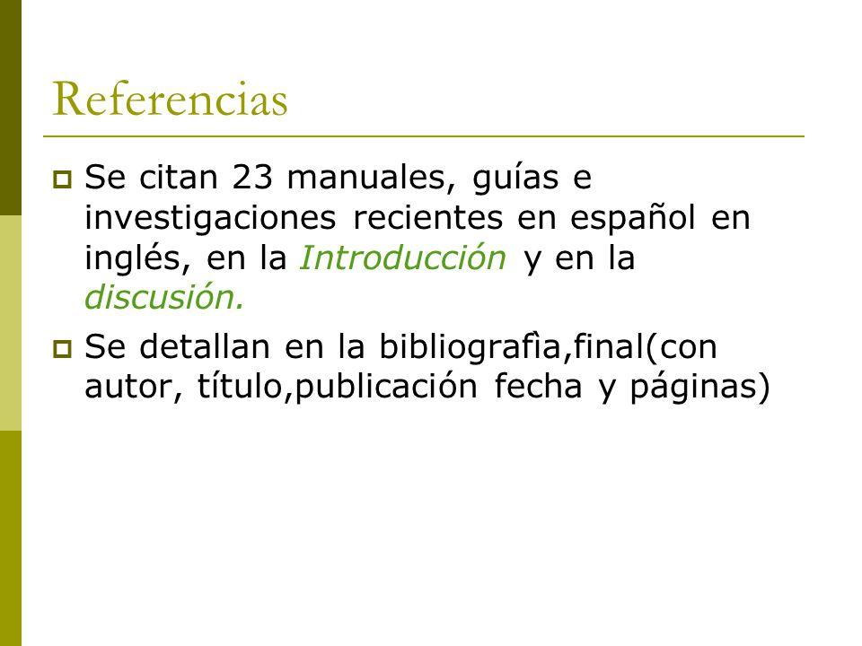 Referencias  Se citan 23 manuales, guías e investigaciones recientes en español en inglés, en la Introducción y en la discusión.