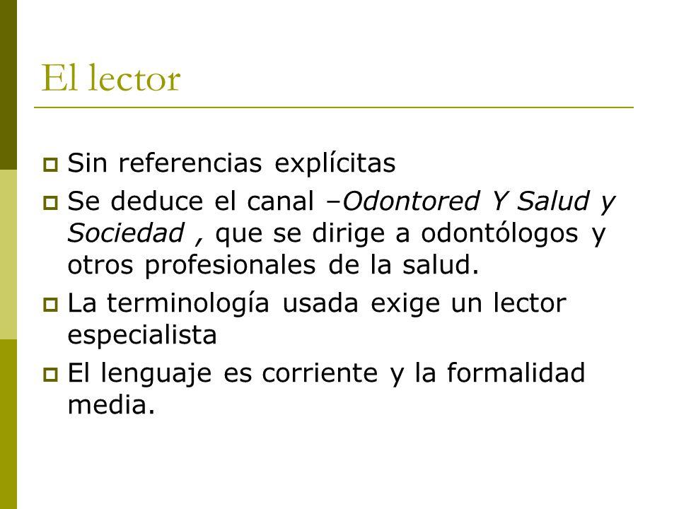 El lector  Sin referencias explícitas  Se deduce el canal –Odontored Y Salud y Sociedad, que se dirige a odontólogos y otros profesionales de la salud.