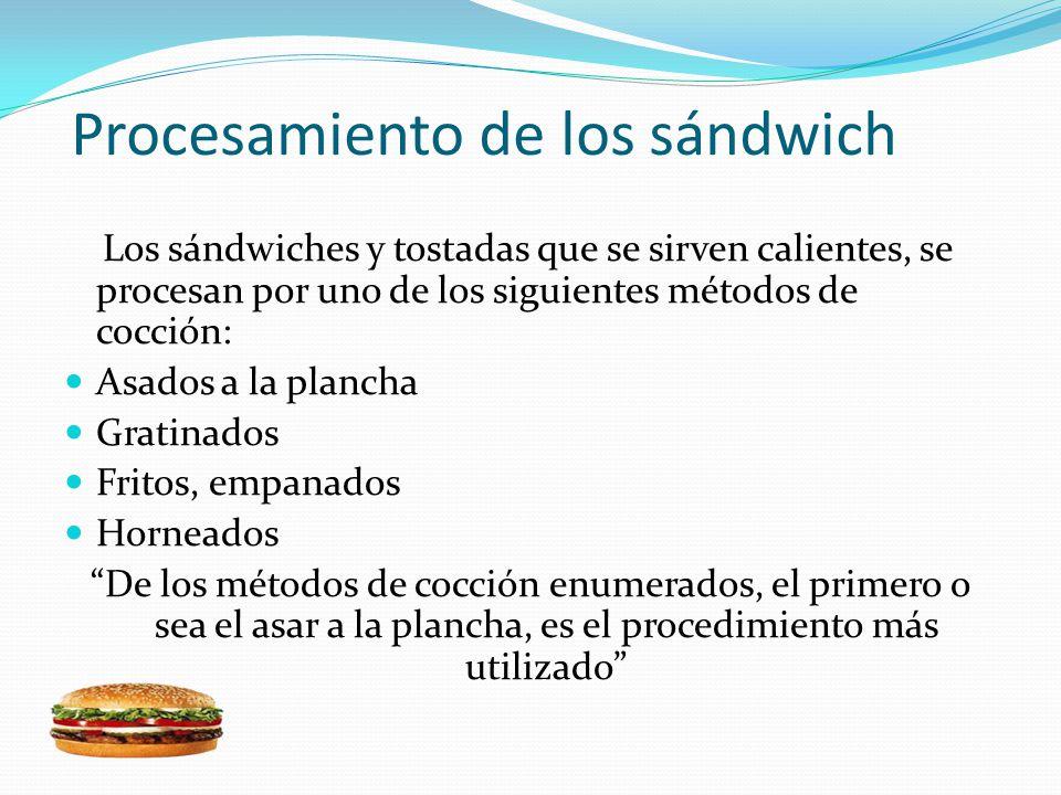 Los sándwiches y tostadas que se sirven calientes, se procesan por uno de los siguientes métodos de cocción: Asados a la plancha Gratinados Fritos, em