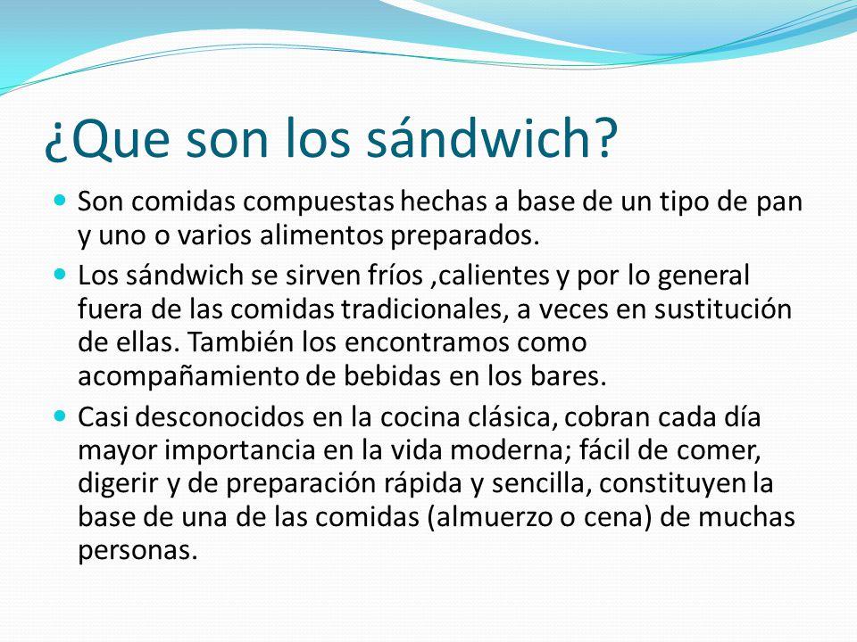 ¿Que son los sándwich? Son comidas compuestas hechas a base de un tipo de pan y uno o varios alimentos preparados. Los sándwich se sirven fríos,calien
