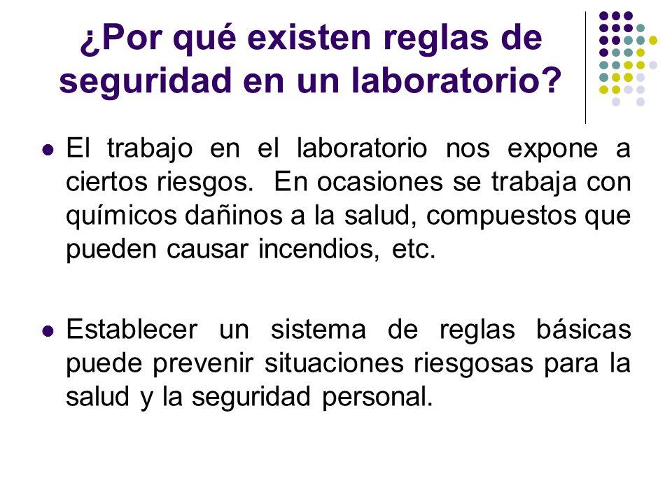 ¿Por qué existen reglas de seguridad en un laboratorio? El trabajo en el laboratorio nos expone a ciertos riesgos. En ocasiones se trabaja con químico