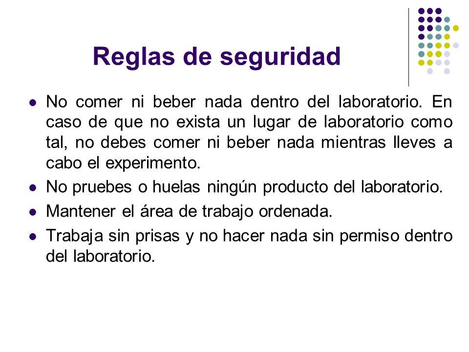 Reglas de seguridad No comer ni beber nada dentro del laboratorio. En caso de que no exista un lugar de laboratorio como tal, no debes comer ni beber
