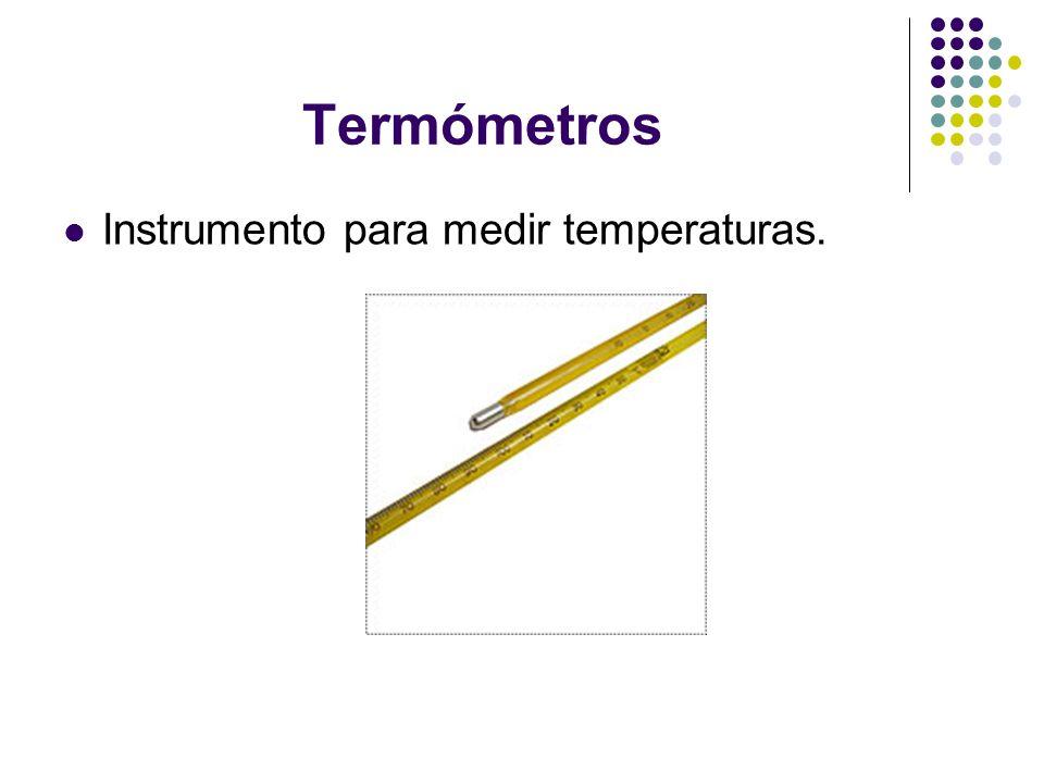 Termómetros Instrumento para medir temperaturas.