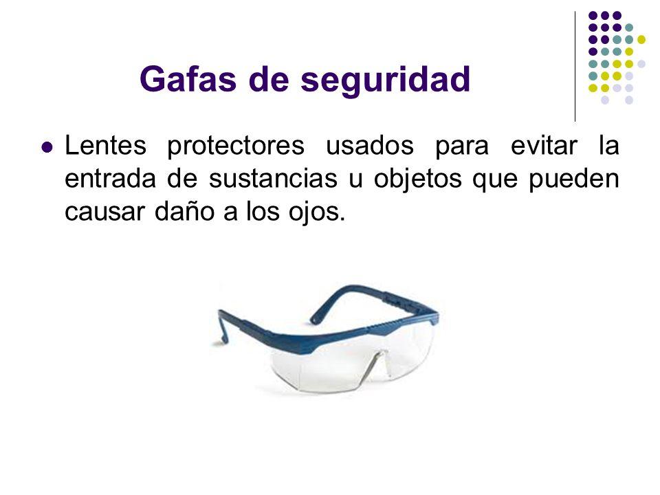 Gafas de seguridad Lentes protectores usados para evitar la entrada de sustancias u objetos que pueden causar daño a los ojos.