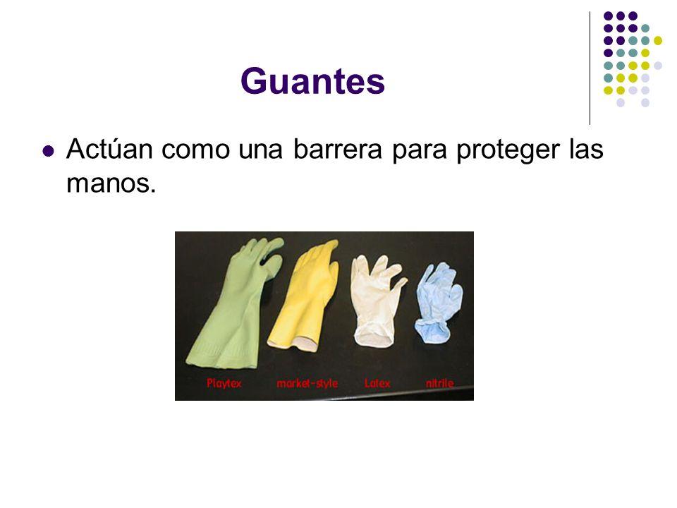 Guantes Actúan como una barrera para proteger las manos.