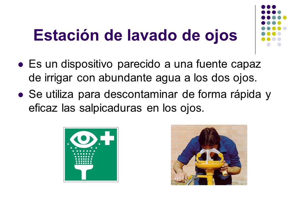 Estación de lavado de ojos Es un dispositivo parecido a una fuente capaz de irrigar con abundante agua a los dos ojos. Se utiliza para descontaminar d