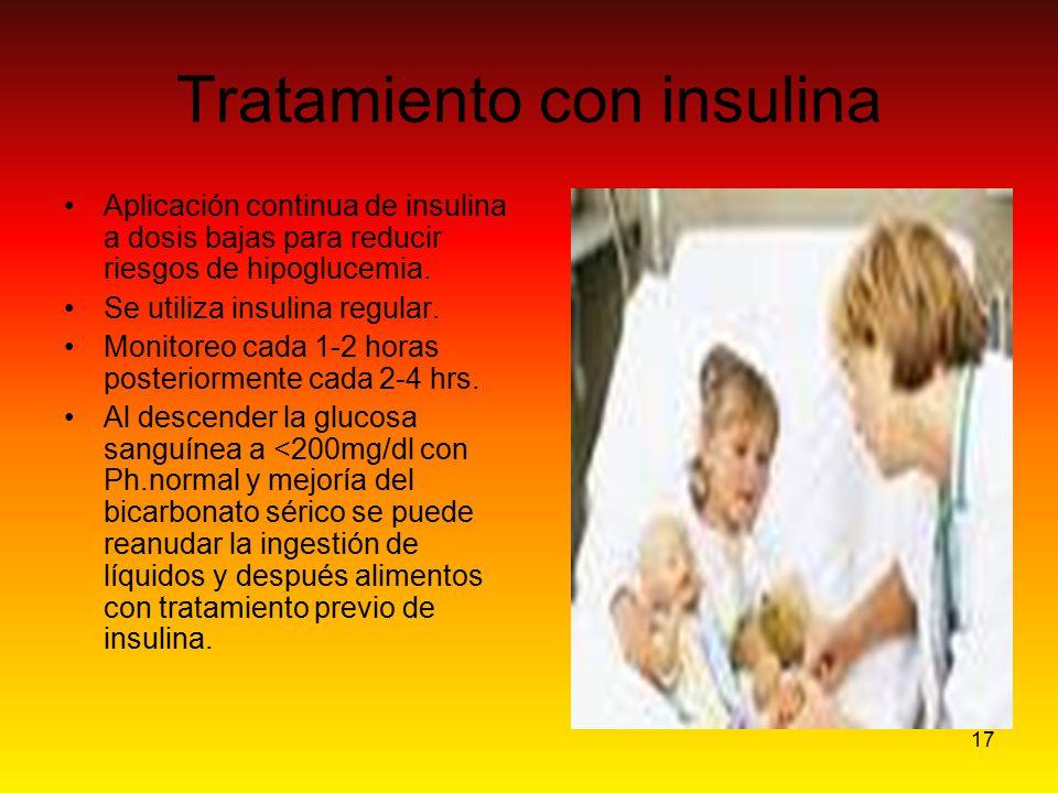 17 Tratamiento con insulina Aplicación continua de insulina a dosis bajas para reducir riesgos de hipoglucemia. Se utiliza insulina regular. Monitoreo