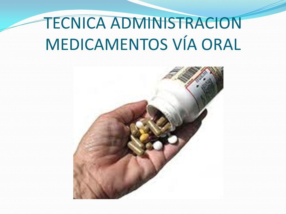 ADMINISTRACION DE MEDICAMENTTOS POR VIA ORAL o BUCAL Proceso mediante el cual se proporciona al paciente medicamentos indicados para la absorción por vía gastrointestinal.