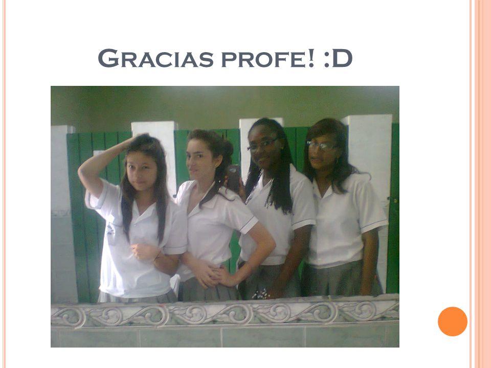 G RACIAS PROFE ! :D