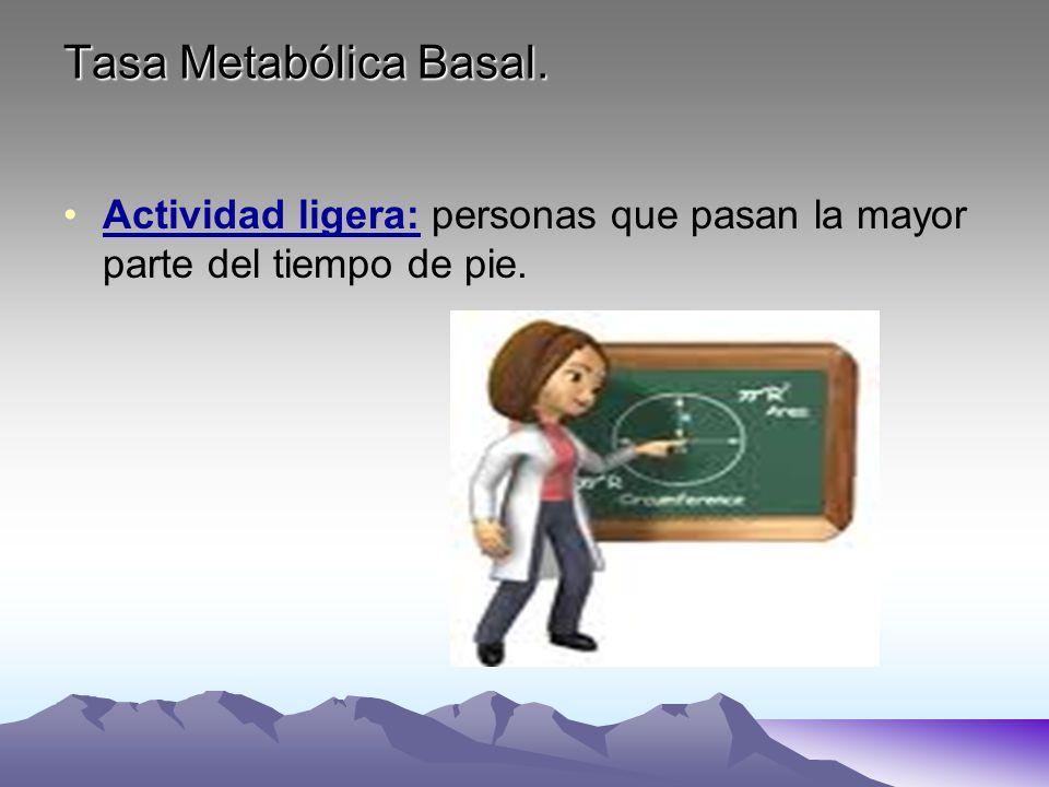 Tasa Metabólica Basal. Actividad ligera: personas que pasan la mayor parte del tiempo de pie.