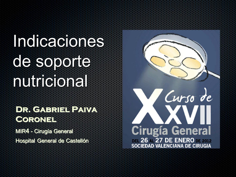 Indicaciones de soporte nutricional Dr. Gabriel Paiva Coronel MIR 4 - Cirugía General Hospital General de Castellón