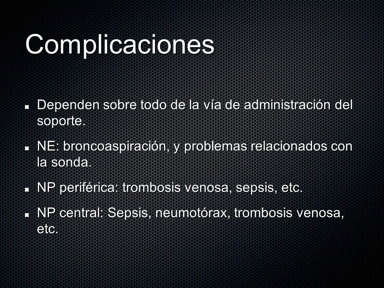 Complicaciones Dependen sobre todo de la vía de administración del soporte. NE: broncoaspiración, y problemas relacionados con la sonda. NP periférica