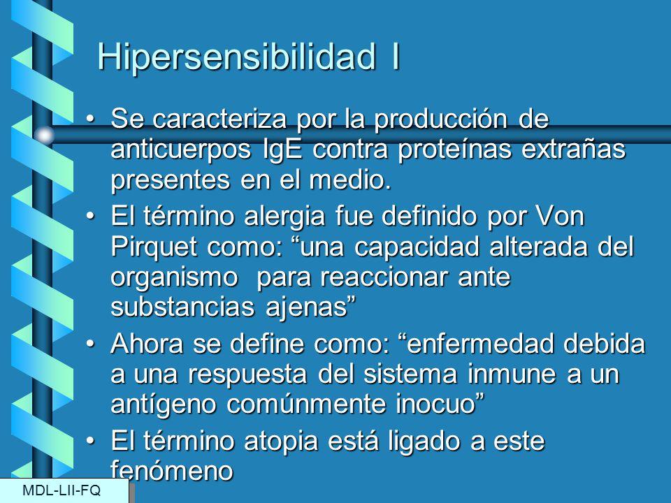 Hipersensibilidad I Se caracteriza por la producción de anticuerpos IgE contra proteínas extrañas presentes en el medio.Se caracteriza por la producci