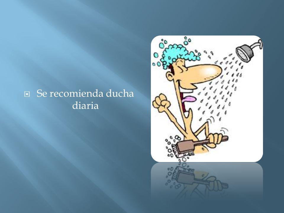  Se recomienda ducha diaria