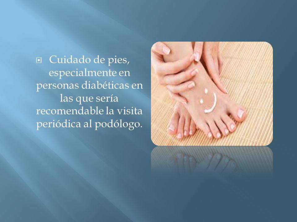  Cuidado de pies, especialmente en personas diabéticas en las que sería recomendable la visita periódica al podólogo.
